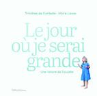 "Lauréat du Prix HiP 2020 catégorie ""Livre jeunesse"" : Le jour où je serai grande, de Timothée de Fombelle et Marie Liesse (Gallimard Jeunesse)"